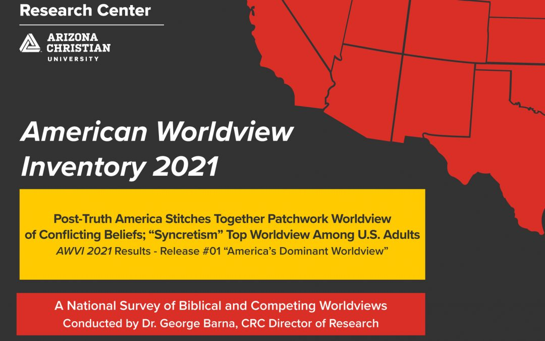 """Vast Majority of Americans Stitch Together Patchwork Worldview of Conflicting Beliefs,  Making """"Syncretism"""" Top Worldview Among U.S. Adults"""